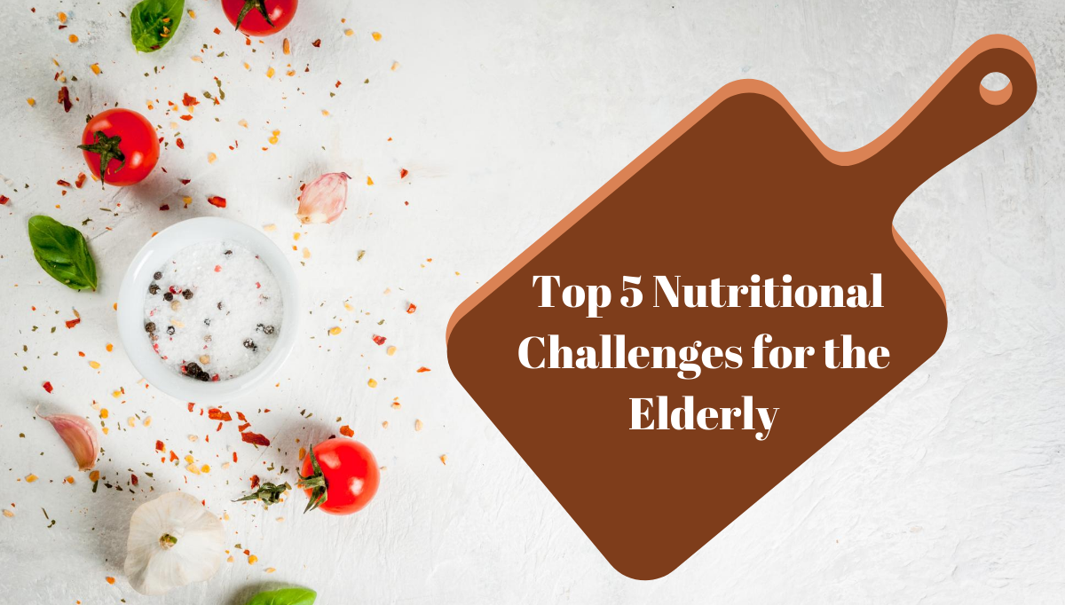 Top 5 Nutritional Challenges for the Elderly blog banner