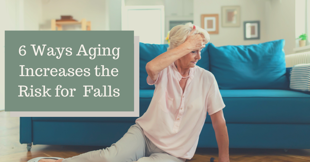 6 Ways Aging Increases the Risk for Falls